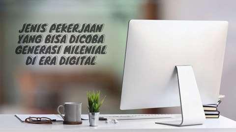 Jenis Pekerjaan yang Bisa Dicoba Generasi Milenial di Era Digital