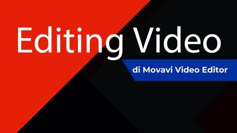 Tutorial Movavi Video Editor untuk Konten Kreator Pemula