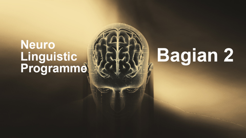 Bagian 2 : Manfaat Neuro Linguistik Programming (NLP)